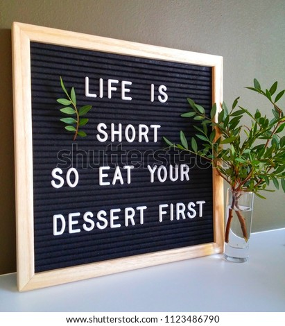 Letter board 'Life is short so eat your dessert first' #1123486790