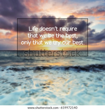 Life inspirational quotes - Life doesn't require that we be the best, only that we try our best, blurry background. #659972140