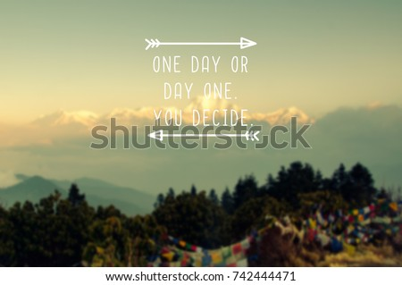 Life inspirational quotes - One day or day one. You decide. Blurry retro background.