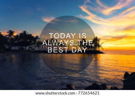 Life Inspirational Quotes - Today is always the best day. #772654621