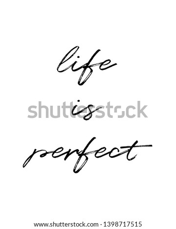 life is perfect quote print. Home decoration, typography poster. Typography poster in black and white. Motivation and inspiration quote. inspirational quote isolated on the white background.