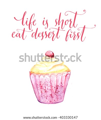 Life is short, eat dessert first. Watercolor cupcake with funny quote, modern calligraphy. Cafe wall art, poster for bakery. Pink postcard with handmade illustration and lettering.