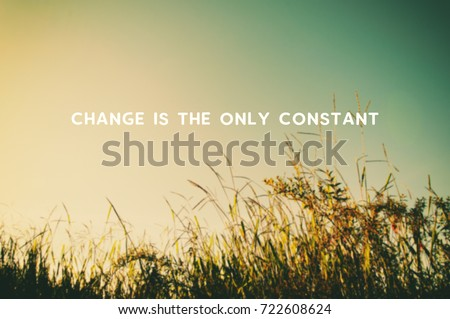 Life motivational and inspirational quotes - Changes is the only constant. Blurry retro styled background.
