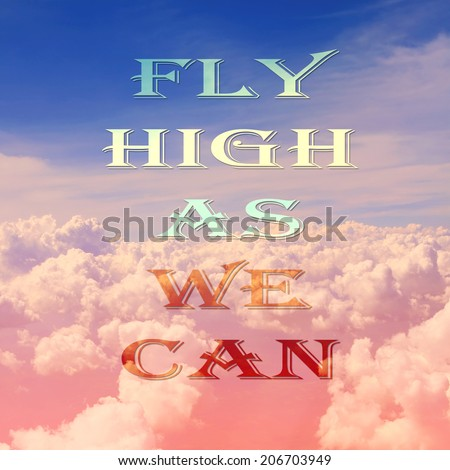 life quote. Inspirational quote on sky and clouds background l. Motivational background. Fly high as we can.