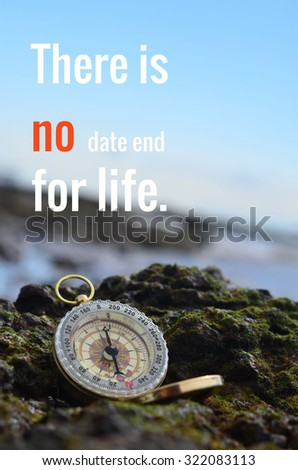 life quote. Inspirational quote : There is no date end for life