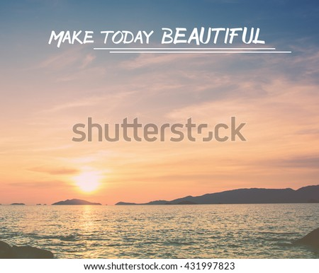 Life quote, positive quote, motivation quote, MAKE TODAY BEAUTIFUL