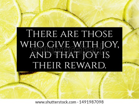 """Life Quote """"There are those who give joy, and that joy is their reward"""""""