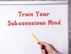 Lifestyle concept meaning Train Your Subconscious Mind with phrase on the page.