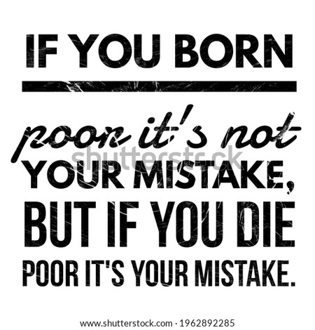 Lifestyle Quotes, Kindness Quotes, If you Born poor it's not your mistake, But if you die poor it's your mistake. Success Quotes. Сток-фото ©