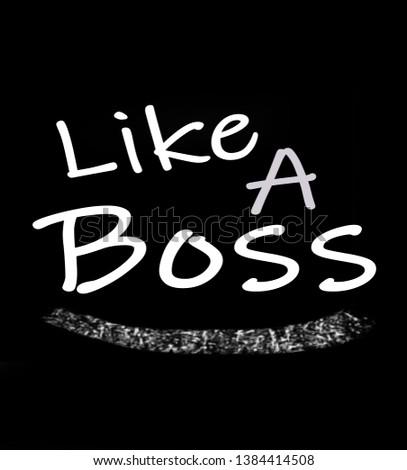 Like a Boss, quote for mug printing, Shirt Printing, Notebook and Stationery printing