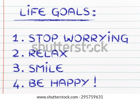 list of happy lifestyle goals: stop worrying, relax, smile, be happy
