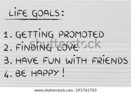 list of life goals: getting promoted, finding love, have fun, be happy