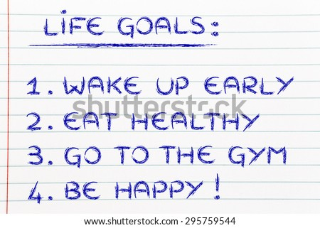 list of life goals: wake up early, eat healthy, go to the gym, be happy