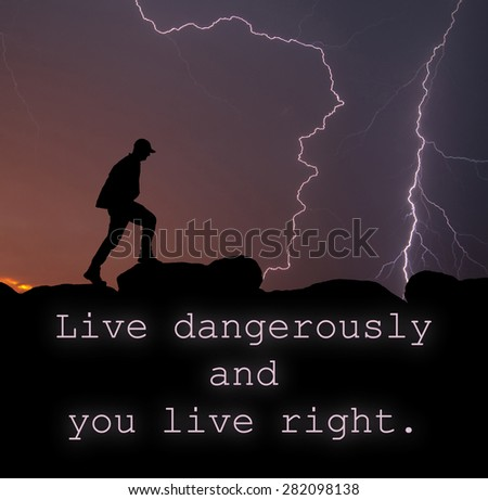 stock-photo-live-dangerously-and-you-live-right-quote-with-a-silhouette-of-a-man-walking-on-top-of-a-mountain-282098138.jpg