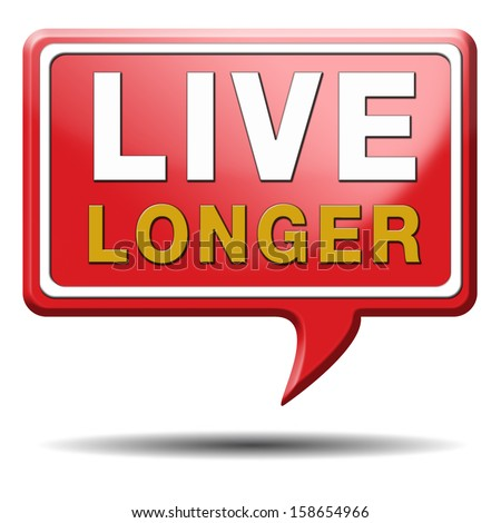 live long and healthy by living a healthy longer lifestyle. Red text balloon.