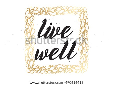 Live well philosophical inscription. Greeting card with calligraphy. Hand drawn lettering design. Photo overlay. Typography for invitation  banner  poster or clothing design. quote