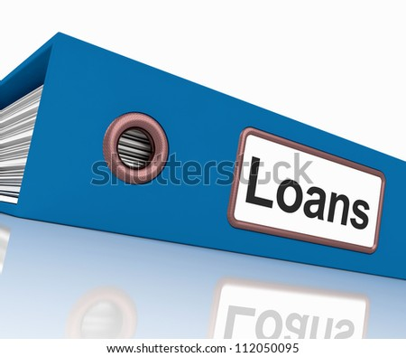 Loans File Containing Borrowing Or Lending Paperwork
