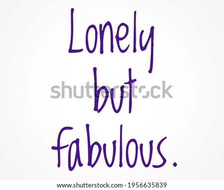 lonely but fabulous words in creative letters, loneliness and inspirational quotes Stockfoto ©