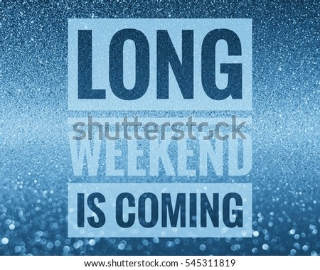Long weekend is coming and get ready word on shiny glitter background