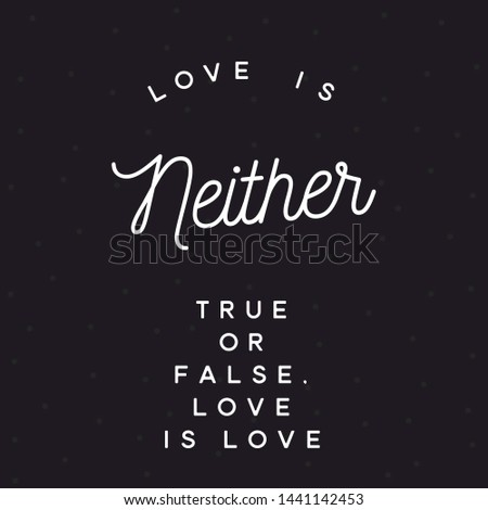 Love is neither true or false , Love is love quotes about love