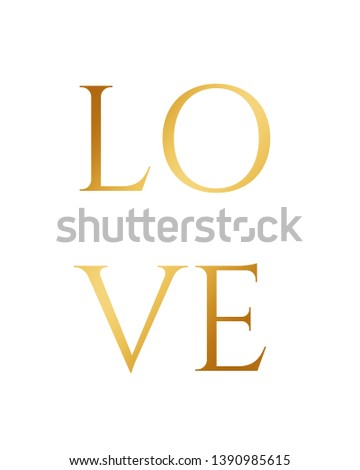 Love print. Home decoration, typography poster. Typography poster. Motivation and inspiration quote.  Gold love wallart print.