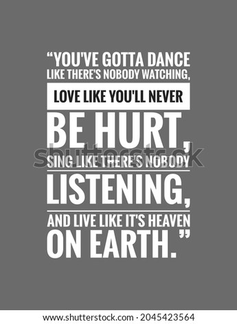 """Love quote with gray background, """"You've gotta dance like there's nobody watching, Love like you'll never be hurt, Sing like there's nobody listening, And live like it's heaven on earth."""" Stock fotó ©"""