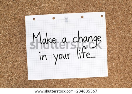 Make a change in your life / Motivational inspirational life business quote phrase note
