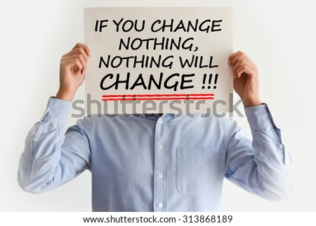 Make a change is your life,career,relationship concept