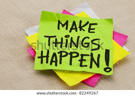 Make things happen motivational reminder - handwriting on a green sticky note