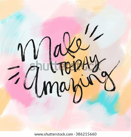 Make Today Amazing Quote. Inspiring Quote.