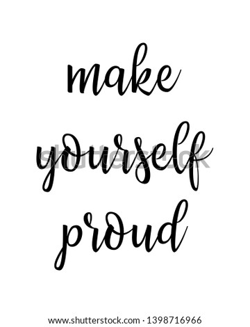 make yourself proud quote print. Home decoration, typography poster. Typography poster in black and white. Motivation and inspiration quote. inspirational quote isolated on the white background.