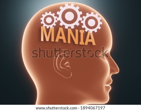 Mania inside human mind - pictured as word Mania inside a head with cogwheels to symbolize that Mania is what people may think about and that it affects their behavior, 3d illustration Foto d'archivio ©