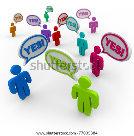 Many people talking at the same time, pledging their support or approval with the word Yes repeated in several speech bubbles