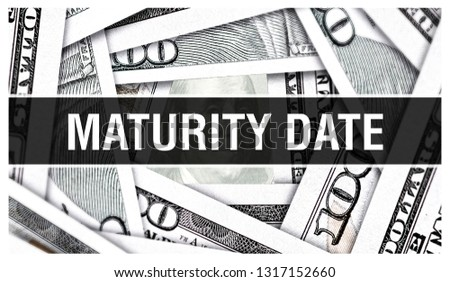 Maturity Date Closeup Concept. American Dollars Cash Money,3D rendering. Maturity Date at Dollar Banknote. Financial USA money banknote and commercial money investment profit concept