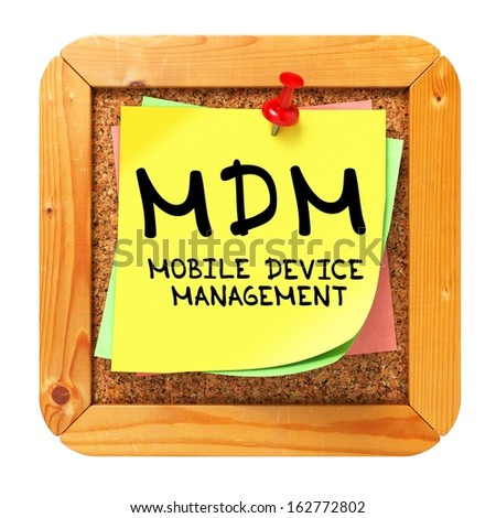 MDM - Mobile Device Management - Written on Yellow Sticker on Cork Bulletin or Message Board.