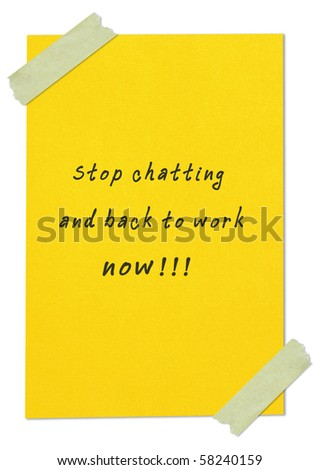 """message""""stop chatting and back to work now"""" writing on yellow paper - stock photo"""