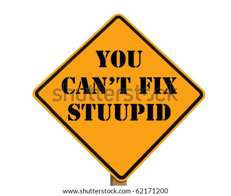 misspelled road sign stating that you can't fix stupid