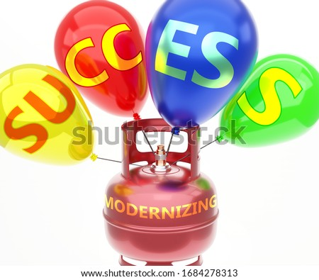 Modernizing and success - pictured as word Modernizing on a fuel tank and balloons, to symbolize that Modernizing achieve success and happiness, 3d illustration