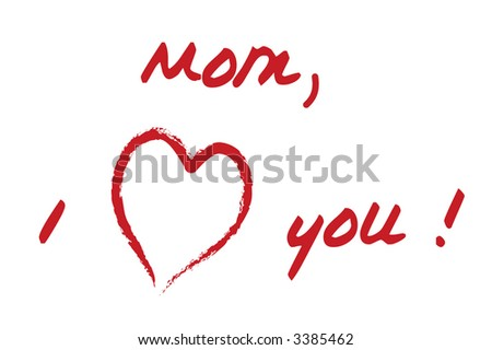 i love you mom quotes. Love You Mom Quotes. i love