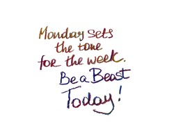 Monday sets the tone for the week. Be a beast Today! Handwritten message.