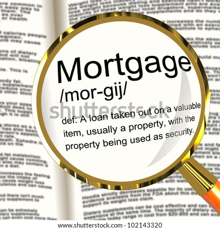 Mortgage Definition Magnifier Shows Property Or Real Estate Loan