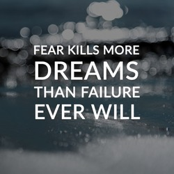 Motivation and inspirational quotes - Fear kills more dreams than failure ever will. Blurry background.