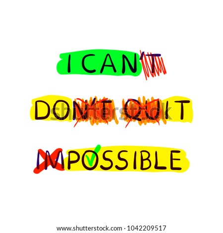 Motivation Posters Collection, Change Your Life Concept, Can't is Can, Don't Quit is Do It and Impossible is Possible, Isolated on White Background Colorful Hand Drawn Elements.