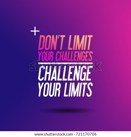"""Motivation Quote - Inspirational quote. """"Don't Limit Your Challenges - Challenge Your Limits"""" Motivated Fit Sport Fitness Gym Typography - Template"""
