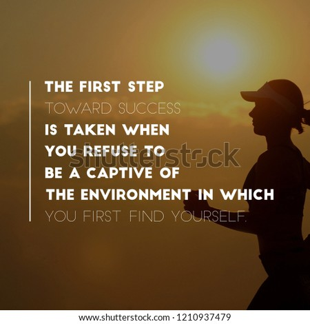 Motivation Quote: The first step toward success is taken when you refuse to be a captive of the environment in which you first find yourself.  #1210937479