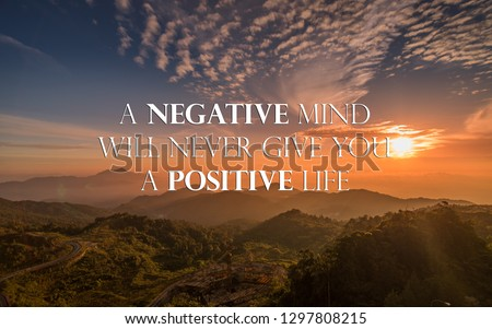 Motivational and inspirational quote - A negative mind will never give you a positive life.