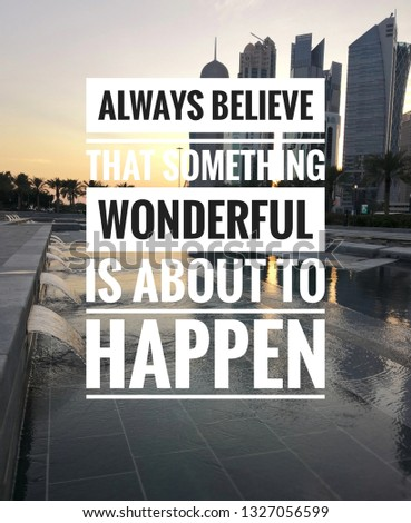 Motivational and inspirational quote - Always believe that something wonderful is about to happen.