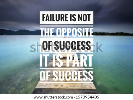 Motivational and inspirational quote - failure is not the opposite of success, it is part of success