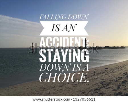 Motivational and inspirational quote - Falling down is an accident; staying down is a choice.