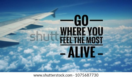 Motivational and inspirational quote - Go where you feel the most alive. With blurred vintage styled background. #1075687730